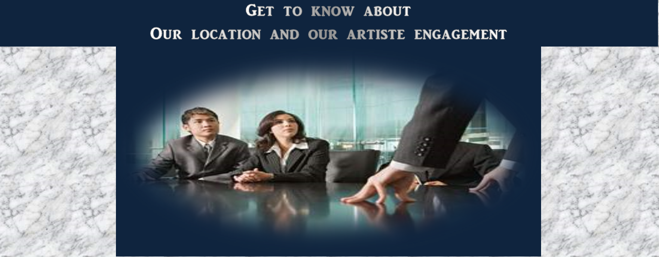Get to know more about Our location and our artiste engagement